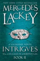 Intrigues - A Valdemar Novel ebook by Mercedes Lackey