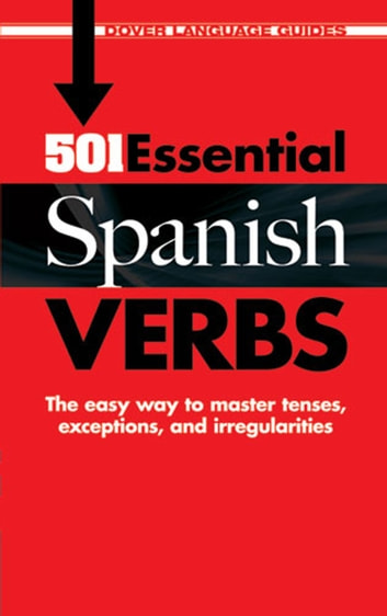 501 Essential Spanish Verbs eBook by Dr. Pablo Garcia Loaeza