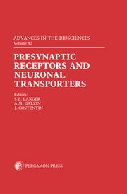Presynaptic Receptors and Neuronal Transporters - Official Satellite Symposium to the IUPHAR 1990 Congress Held in Rouen, France, on 26–29 June 1990 ebook by S.Z. Langer,A.M. Galzin,J. Costentin