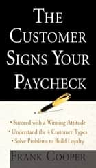 The Customer Signs Your Paycheck ebook by Frank Cooper