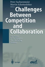Challenges Between Competition and Collaboration - The Future of the European Manufacturing Industry ebook by