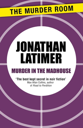 Murder in the Madhouse ebook by Jonathan Latimer