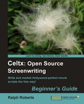 Celtx: Open Source Screenwriting Beginner's Guide ebook by Ralph Roberts