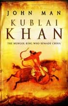 Kublai Khan ebook by John Man