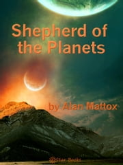 Shepherd of the Planets ebook by Alan Mattox