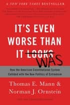 It's Even Worse Than It Looks ebook by Thomas E. Mann,Norman J. Ornstein