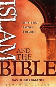 Islam and the Bible - Why Two Faiths Collide ebook by David Goldmann,Erwin W. Lutzer