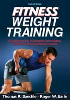 Fitness Weight Training 3rd Edition ebook by Baechle, Thomas R.