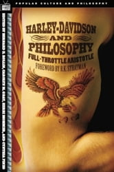 Harley-Davidson and Philosophy - Full-Throttle Aristotle ebook by Bernard E. Rollin