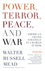 Power, Terror, Peace, and War - America's Grand Strategy in a World at Risk ebook by Walter Russell Mead