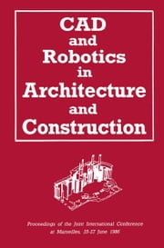 CAD and Robotics in Architecture and Construction - Proceedings of the Joint International Conference at Marseilles, 25–27 June 1986 ebook by A. Bijl,O. Akin,C.-C. Chen,B. Dave,S. Pithavadian,Y. E. Kalay,A. C. Harfmann,L. M. Swerdloff,R. Krishnamurti,G. Schmitt,J.-C. Robert,J. Weeks,U. Flemming,R. Coyne,T. Glavin,M. Rychener,L. Koskela,R. Hynynen,M. Kallavuo,K. Kahkönen,J. Salokivi,A. H. Bridges,A. Polistina,W. L. Whittaker,Y. Hasegawa,C. Abel,A. H. Slocum,R. Kangari,E. Bandari,M.-C. Wanner,M. Skibniewski,P. Derrington,C. Hendrickson,R. F. Woodbury,W. T. Keirouz,I. J. Oppenheim,D. R. Rehak,C. F. Earl,N. Kano,J. L. Crowley,P. J. Drazan,B. Motazed,H.-R. Oeser,N. Tanaka,M. Saito,K. Arai,K. Banno,T. Ochi,S. Kikuchi,T. Ueno,T. Yoshida,S. Suzuki,J. Maeda