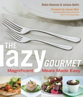 The Lazy Gourmet - Magnificent Meals Made Easy ebook by Robin Donovan