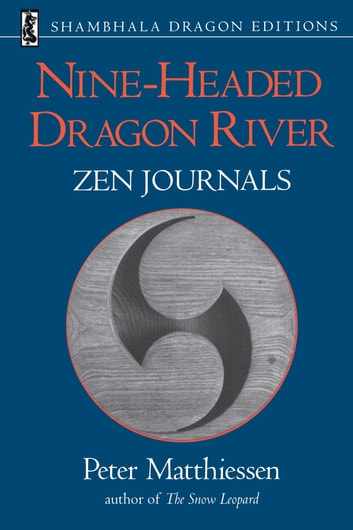 Nine-Headed Dragon River - Zen Journals 1969-1982 ebook by Peter Matthiessen
