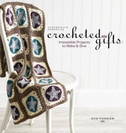 Crocheted Gifts - Irresistible Projects to Make and Give ebook by Kim Werker