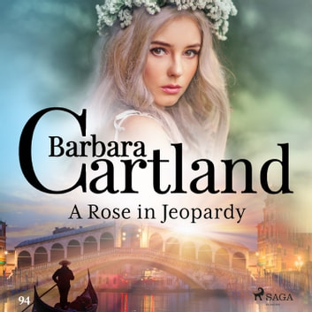 A Rose in Jeopardy (Barbara Cartland's Pink Collection 100) audiobook by Barbara Cartland