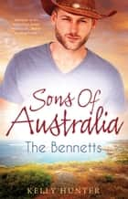 Sons Of Australia - The Bennetts - 3 Book Box Set, Volume 2 ebook by Kelly Hunter