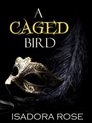 A Caged Bird ebook by Isadora Rose