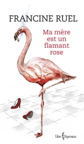 Ma mère est un flamant rose ebook by Francine Ruel