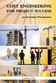Cost Engineering for Project Success - An Australian Perspective ebook by Laurence J Pole