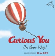 Curious George Curious You: On Your Way! ebook by H. A. Rey