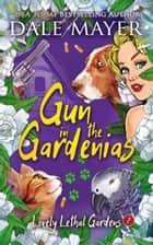 Gun in the Gardenias ebook by Dale Mayer