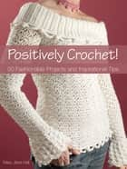 Positively Crochet! - 50 Fashionable Projects and Inspirational Tips ebook by Mary Jane Hall