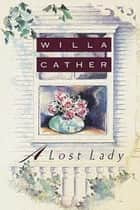 A Lost Lady - (Sunday Classic) ebook by Willa Cather