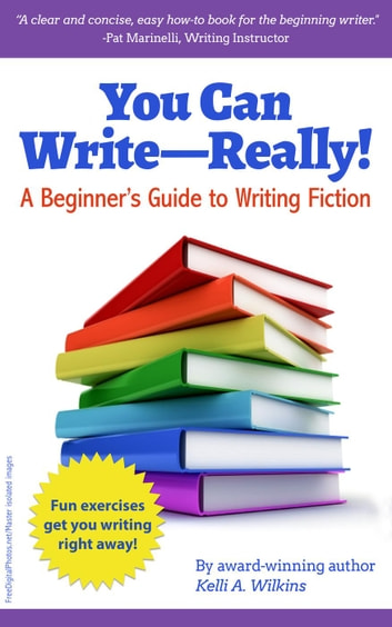 You Can Write Really! A Beginner's Guide to Writing Fiction ebook by Kelli A. Wilkins