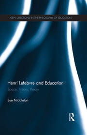 Henri Lefebvre and Education - Space, history, theory ebook by Sue Middleton