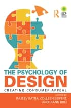 The Psychology of Design - Creating Consumer Appeal ebook by Rajeev Batra, Colleen Seifert, Diann Brei