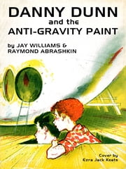 Danny Dunn and the Anti-Gravity Paint ebook by Jay Williams,Raymond Abrashkin