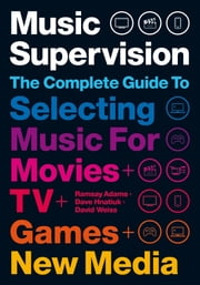Music Supervision: Selecting Music for Movies, TV, Games & New Media ebook by Ramsay Adams, David Hnatiuk, David Weiss