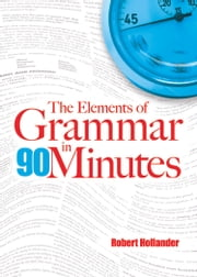 The Elements of Grammar in 90 Minutes ebook by Robert Hollander