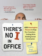 There's No I in Office - 4293 Meaningless Phrases to Keep Your Coworkers Smiling While Avoiding Actual Conversation ebook by Jacob Lentz,Paul Koehorst