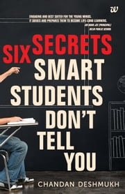 SIX SECRETS SMART STUDENTS DON'T TELL YOU ebook by CHANDAN DESHMUKH