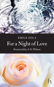 For a Night of Love ebook by Émile Zola,A. N. Wilson