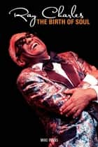 Ray Charles: The Birth of Soul ebook by Mike Evans
