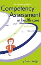 The Ultimate Guide to Competency Assessment in Health Care ebook by Donna Wright