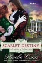 Scarlet Destiny (The Hearts of Liberty Series, Book 5) ebook by Phoebe Conn
