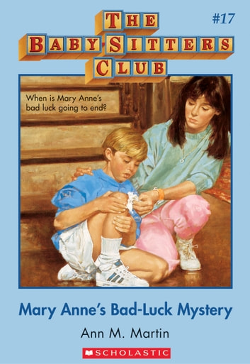 The Baby-Sitters Club #17: Mary Anne's Bad-Luck Mystery - Classic Edition ebook by Ann M. Martin
