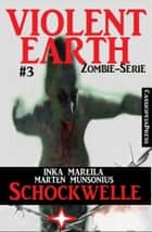 Violent Earth 3: Schockwelle (Zombie-Serie VIOLENT EARTH) ebook by Inka Mareila, Marten Munsonius
