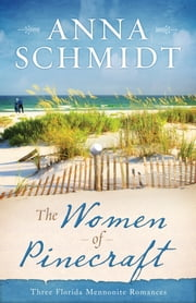 The Women of Pinecraft - Three Florida Mennonite Romances ebook by Anna Schmidt