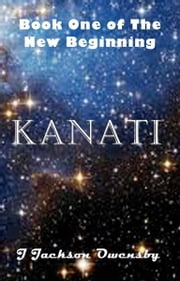 Kanati: Book One of the New Beginning ebook by J. Jackson Owensby