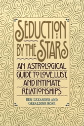 Seduction by the Stars - An Astrologcal Guide To Love, Lust, And Intimate Relationships ebook by Ren Lexander,Geraldine Rose