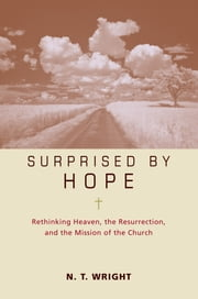 Surprised by Hope Participant's Guide - Rethinking Heaven, the Resurrection, and the Mission of the Church ebook by N. T. Wright,Kevin & Sherry Harney