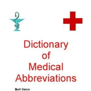 Dictonary of Medical Abbreviations - The World's most comprehensive list of English-language medical abbreviations and acronyms ebook by Burt Vance