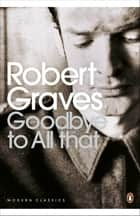 Goodbye to All That ebook by Robert Graves