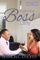Seducing the Boss Lady ebook by Sharon C. Cooper