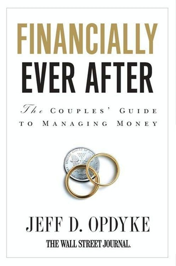Financially Ever After - The Couples' Guide to Managing Money ebook by Jeff D. Opdyke