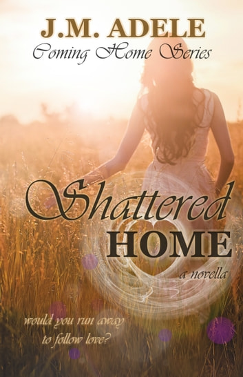 Shattered Home ebook by J.M. Adele
